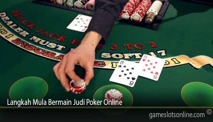 Langkah Mula Bermain Judi Poker Online