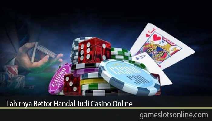 Lahirnya Bettor Handal Judi Casino Online